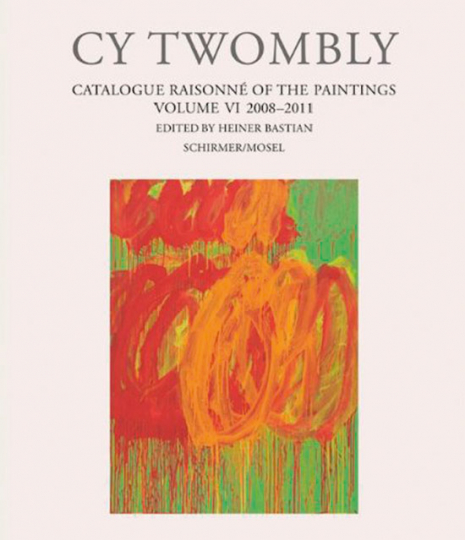 Cy Twombly. Catalogue Raisonné of the Paintings. Band VI 2008-2011.