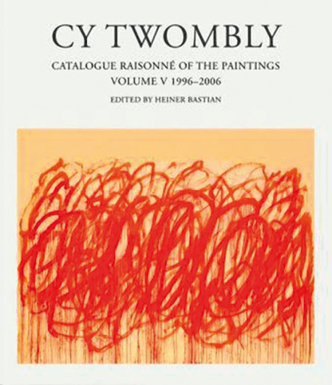 Cy Twombly. Catalogue Raisonné of the Paintings. Volume V 1996-2006.
