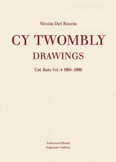 Cy Twombly. Drawings. Catalogue Raisonné Vol. 4, 1964-1969.