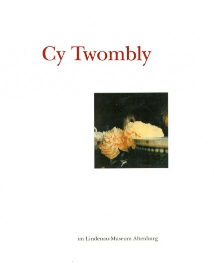 Cy Twombly. Fotografien, Druckgrafiken, Zeichnungen.