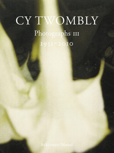 Cy Twombly. Photographs III 1951-2010.