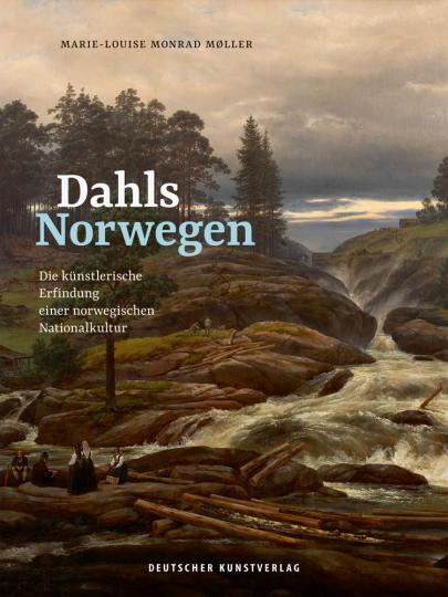 Dahls Norwegen. Die künstlerische Erfindung einer norwegischen Nationalkultur.