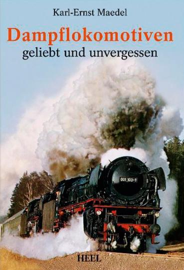 Dampflokomotiven geliebt und unvergessen.