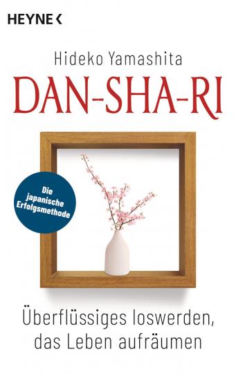 Dan-Sha-Ri. Überflüssiges loswerden, das Leben aufräumen. Die japanische Erfolgsmethode.