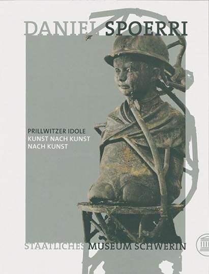 Daniel Spoerri - Prillwitzer Idole. Kunst nach Kunst nach Kunst
