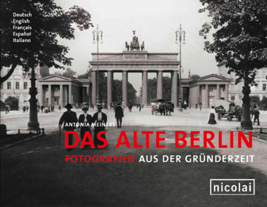 Das alte Berlin. Fotografien aus der Gründerzeit.