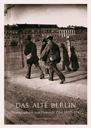 Das Alte Berlin. Photographien von Heinrich Zille 1890-1910.