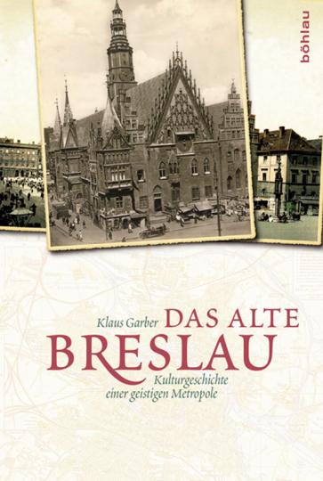 Das alte Breslau. Kulturgeschichte einer geistigen Metropole.