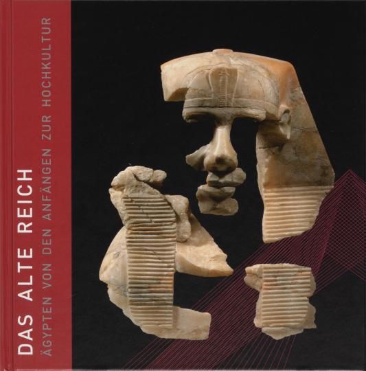 Das Alte Reich. Ägypten von den Anfängen zur Hochkultur.