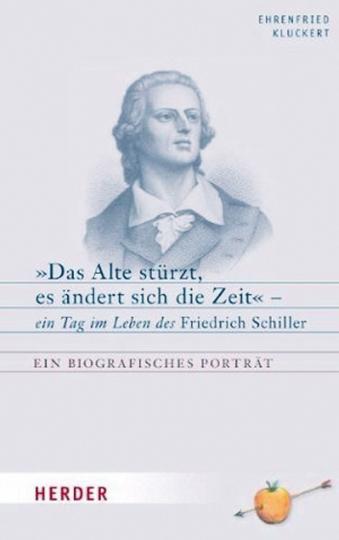 >> Das Alte stürzt, es ändert sich die Zeit<< - ein Tag im Leben Friedrich Schiller
