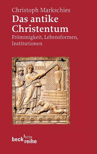 Das antike Christentum. Frömmigkeit, Lebensformen, Institutionen.