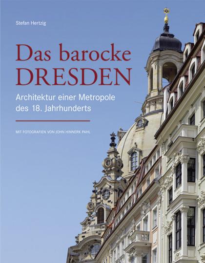 Das barocke Dresden. Architektur einer Metropole des 18. Jahrhunderts.