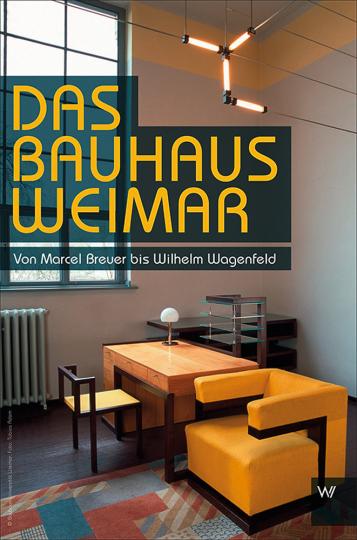Das Bauhaus in Weimar. Von Marcel Breuer bis Wilhelm Wagenfeld.