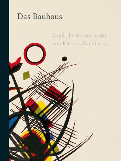 Das Bauhaus. Grafische Meisterwerke von Klee bis Kandinsky.