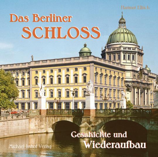 Das Berliner Schloss Geschichte und Wiederaufbau