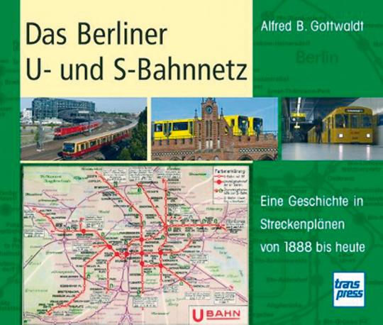 Das Berliner U- und S-Bahnnetz - Eine Geschichte in Streckenplänen von 1888 bis heute