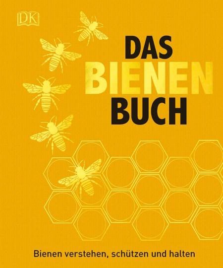 Das Bienen Buch. Bienen verstehen, schützen und halten.