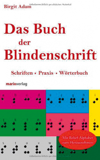 Das Buch der Blindenschrift. Schriften. Praxis. Wörterbuch mit geprägtem Braille-Alphabet.