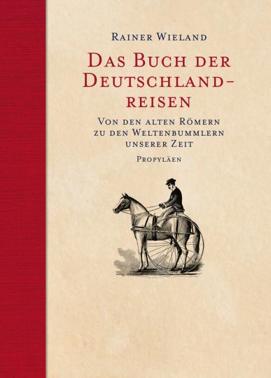 Das Buch der Deutschlandreisen. Von den alten Römern zu den Weltenbummlern unserer Zeit.