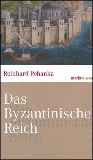 Das Byzantinische Reich. Die Geschichte einer der größten Zivilisationen der Welt (324-1453).