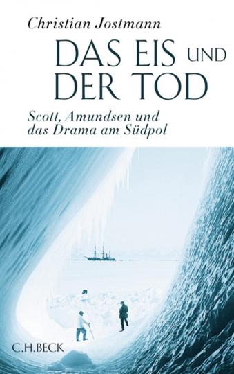 Das Eis und der Tod. Scott, Amundsen und das Drama am Südpol.