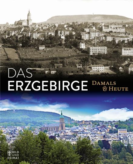 Das Erzgebirge. Damals & heute.