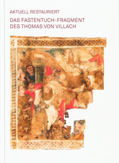 Das Fastentuch-Fragment des Thomas von Villach.