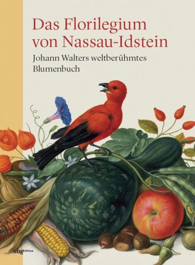 Das Florilegium von Nassau-Idstein. Johann Walters weltberühmtes Blumenbuch.