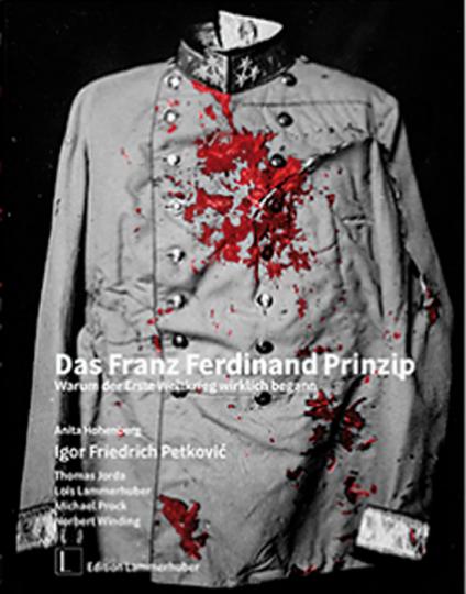 Das Franz Ferdinand Prinzip. Warum der erste Weltkrieg wirklich begann.