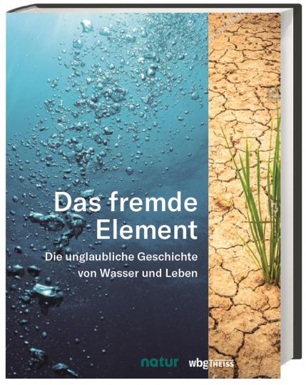 Das fremde Element. Die unglaubliche Geschichte von Wasser und Leben.