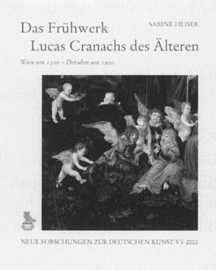 Das Frühwerk Lucas Cranachs des Älteren - Wien um 1500 - Dresden um 1900