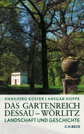 Das Gartenreich Dessau-Wörlitz. Landschaft und Geschichte.