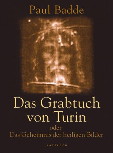 Das Grabtuch von Turin oder das Geheimnis der heiligen Bilder.