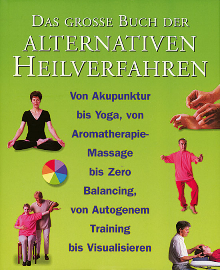 Das große Buch der alternativen Heilverfahren.