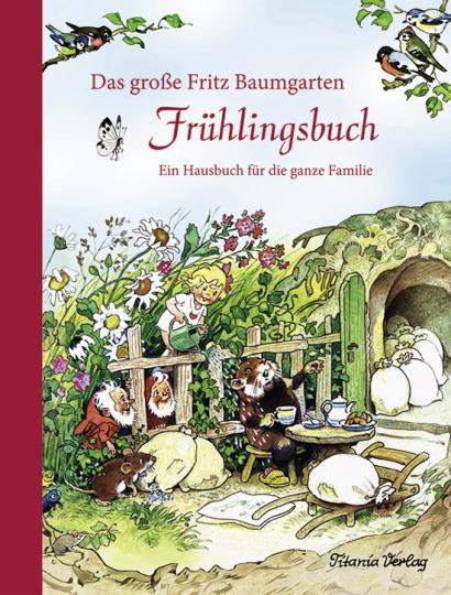Das große Fritz Baumgarten Frühlingsbuch. Ein Hausbuch für die ganze Familie.