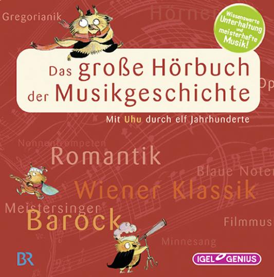Das große Hörbuch der Musikgeschichte. Mit Uhu durch elf Jahrhunderte. 14 CDs.