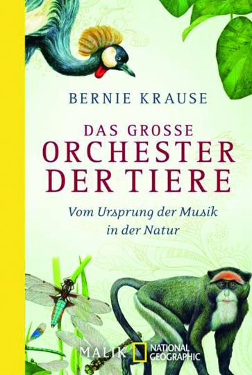 Das große Orchester der Tiere. Vom Ursprung der Musik in der Natur.