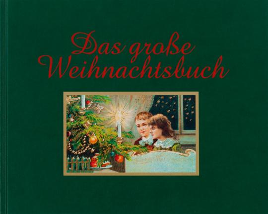Das große Weihnachtsbuch. Geschichten, Bilder, Lieder und Rezepte aus über 100 Jahren.