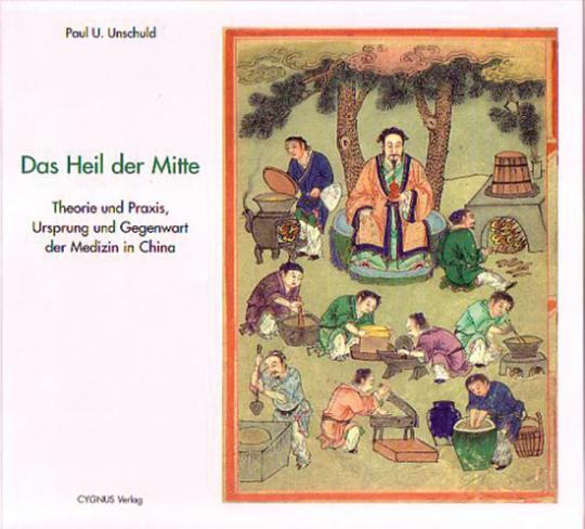 Das Heil der Mitte. Theorie und Praxis, Ursprung und Gegenwart der Medizin in China.