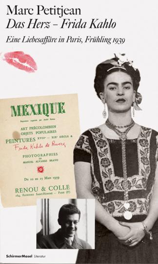 Das Herz. Frida Kahlo. Eine Liebesaffäre in Paris, Frühling 1939.