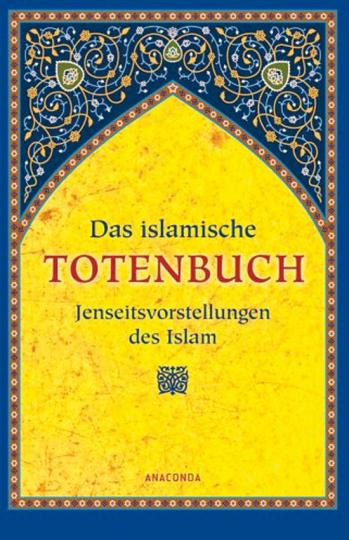 Das islamische Totenbuch. Jenseitsvorstellungen des Islam.
