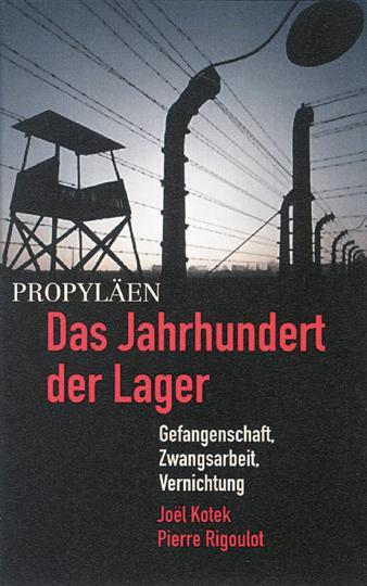 Das Jahrhundert der Lager - Gefangenschaft, Zwangsarbeit, Vernichtung