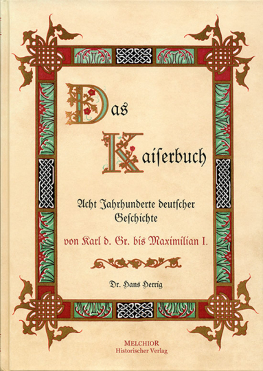 Das Kaiserbuch. Acht Jahrhunderte deutscher Geschichte. Von Karl d. Großen bis Maximilian I.