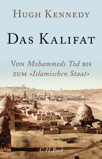 Das Kalifat. Von Mohammeds Tod bis zum »Islamischen Staat«.