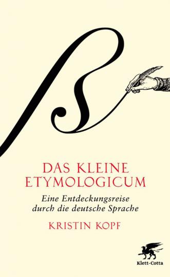 Das kleine Etymologicum. Eine Entdeckungsreise durch die deutsche Sprache.