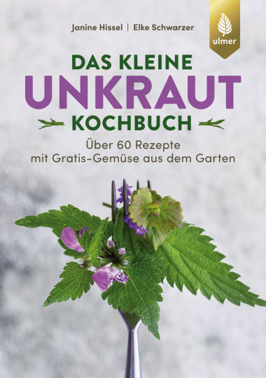 Das kleine Unkraut-Kochbuch. Über 60 Rezepte mit Gratis-Gemüse aus dem Garten.