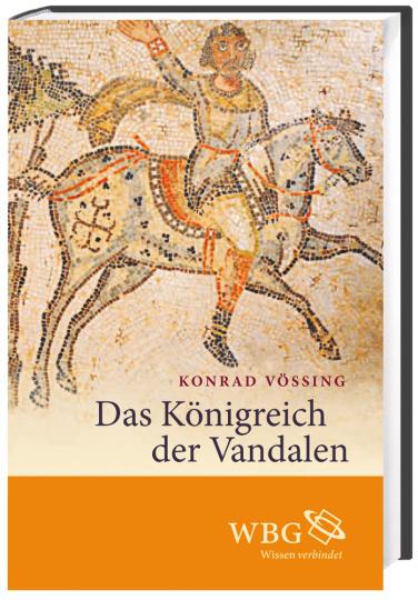 Das Königreich der Vandalen. Geiserichs Herrschaft und das Imperium Romanum.