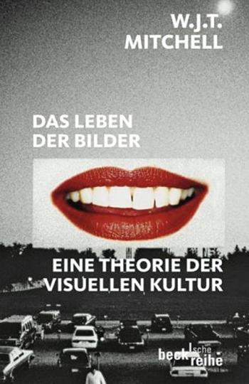Das Leben der Bilder. Eine Theorie der visuellen Kultur.