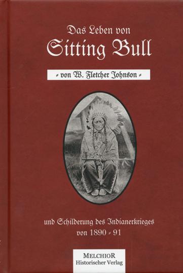 Das Leben von Sitting Bull und Schilderung des Indianerkrieges von 1890/91.