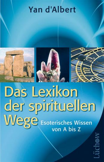 Das Lexikon der spirituellen Wege - Esoterisches Wissen von A bis Z